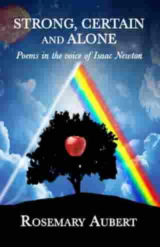 Strong, Certain and Alone: Poems in the Voice of Isaac Newton