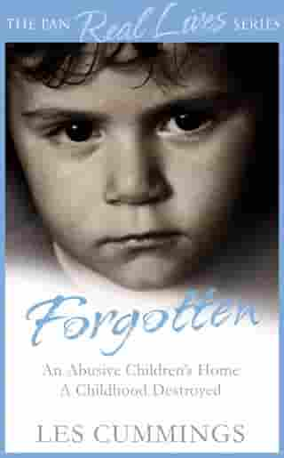 Forgotten: The Heartrending Story of Life in a Children's Home