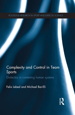 Complexity and Control in Team Sports Dialectics in contesting human systems