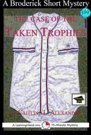 The Case of the Taken Trophies: A 15-Minute Brodericks Mystery, Educational Version
