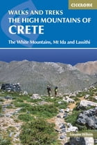 The High Mountains of Crete: The White Mountains, Psiloritis and Lassithi Mountains by Loraine Wilson