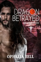 Dragon Betrayed by Ophelia Bell