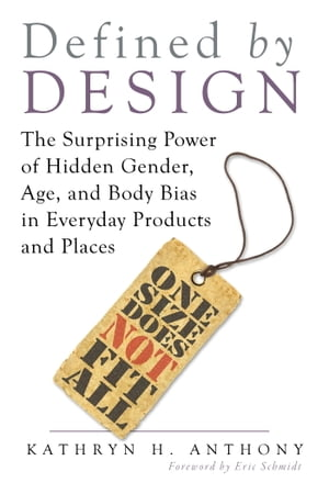 Defined by Design The Surprising Power of Hidden Gender,  Age,  and Body Bias in Everyday Products and Places