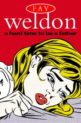Book A Hard Time to Be a Father by Fay Weldon