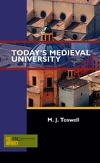 Today's Medieval University by M J Toswell