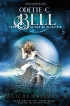 Magical Influence Book One by Odette C. Bell