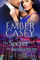 The Secret to Seduction by Ember Casey
