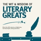 The Wit and Wisdom of the Literary Greats by Nick Holt