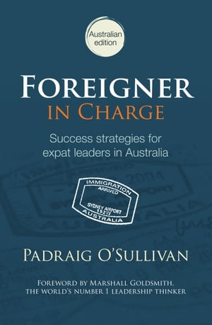 Foreigner in Charge: Success strategies for expat leaders in Australia by Padraig O'Sullivan