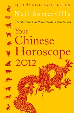 Book Your Chinese Horoscope 2012: What the year of the dragon holds in store for you by Neil Somerville