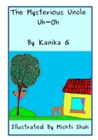 The Mysterious Uncle Uh-Oh de Kanika G
