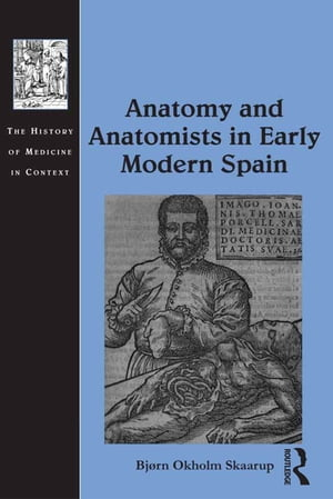 Anatomy and Anatomists in Early Modern Spain