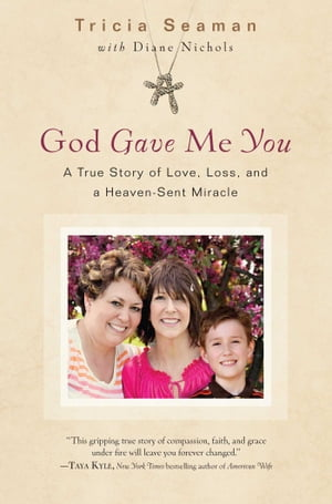 God Gave Me You A True Story of Love,  Loss,  and a Heaven-Sent Miracle