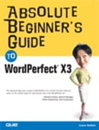 Absolute Beginner's Guide to WordPerfect X3 by Ernest Adams