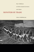 Monsters by Trade: Slave Traffickers in Modern Spanish Literature and Culture by Lisa Surwillo