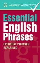 Webster's Word Power Essential English Phrases: Everyday Phrases Explained by Betty Kirkpatrick