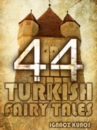 Forty Four Turkish Fairy Tales by Ignácz Kúnos