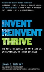 Invent, Reinvent, Thrive: The Keys to Success for Any Start-Up, Entrepreneur, or Family Business Cover Image