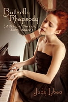 Butterfly Rhapsody (A Story of Success, Love, Abuse) by Judy Lubao