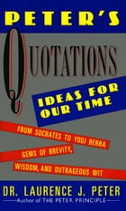 Peter's Quotations: Ideas for Our Times by Dr. Laurence J. Peter
