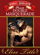 Retro Romance presents... Double Masquerade by Elise Title