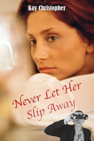 Never Let Her Slip Away by Kay Christopher