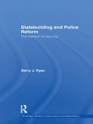 Statebuilding and Police Reform The Freedom of Security