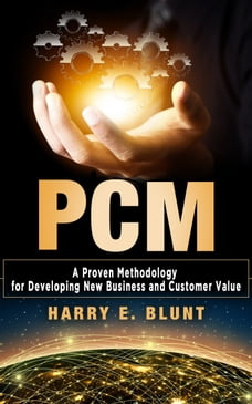 PCM: A Proven Methodology for Developing New Business and Customer Value