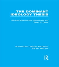 The Dominant Ideology Thesis (RLE Social Theory)