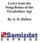 Lyrics from the Song-Books of the Elizabethan Age by A. H. Bullen