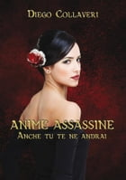 Anime Assassine - Anche tu te ne andrai by Diego Collaveri