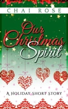 Our Christmas Spirit: A Holiday Short Story by Chai Rose