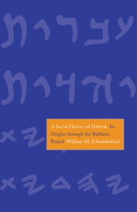 A Social History of Hebrew: Its Origins Through the Rabbinic Period
