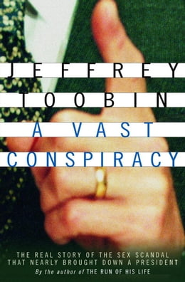 Book A Vast Conspiracy: The Real Story of the Sex Scandal That Nearly Brought Down a President by Jeffrey Toobin