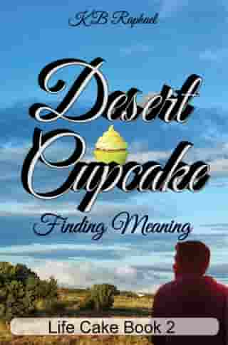 Desert Cupcake: Finding Meaning by KB Raphael