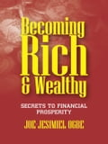 9781386303220 - Joe Jesimiel Ogbe: Becoming Rich And Wealthy: Secrets To Financial Prosperity - Book