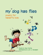 My Dog Has Flies: Poetry for Hawaii's Kids by Sue Cowing