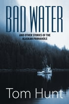 Bad Water and Other Stories of the Alaskan Panhandle by Tom Hunt