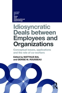 Idiosyncratic Deals between Employees and Organizations: Conceptual issues, applications and the…
