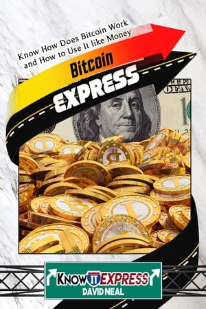 Bitcoin Express: Know How Does Bitcoin Work and How to Use It like Money