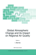 Global Atmospheric Change and its Impact on Regional Air Quality by Ian Barnes