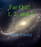 Far Out! 1, 2, and 3 by Isaac Lasley