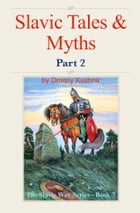 Slavic Tales & Myths: Part 2 by Dmitriy Kushnir