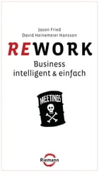 Rework: Business - intelligent & einfach by Jason Fried