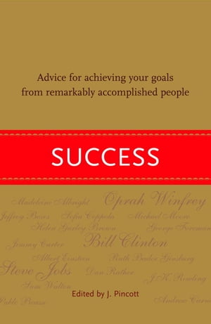 Success Advice for Achieving Your Goals from Remarkably Accomplished People