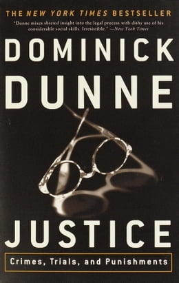 Book Justice: Crimes, Trials, and Punishments by Dominick Dunne