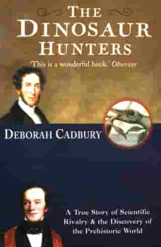 The Dinosaur Hunters: A True Story of Scientific Rivalry and the Discovery of the Prehistoric World (Text Only Edition) by Deborah Cadbury