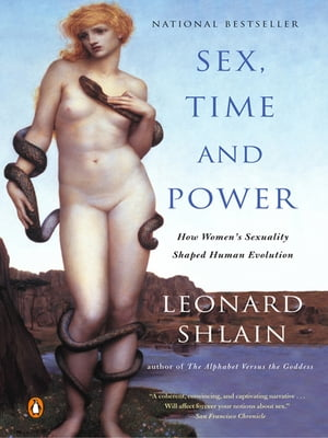 Sex, Time, and Power: How Women's Sexuality Shaped Human Evolution by Leonard Shlain