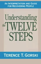 Understanding the Twelve Steps by Terry T. Gorski, m.a., c.a.c.