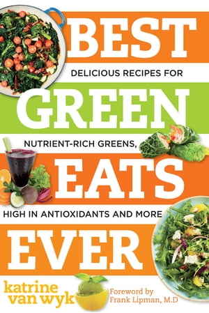 Best Green Eats Ever: Delicious Recipes for Nutrient-Rich Leafy Greens, High in Antioxidants and More (Best Ever) by Katrine Van Wyk